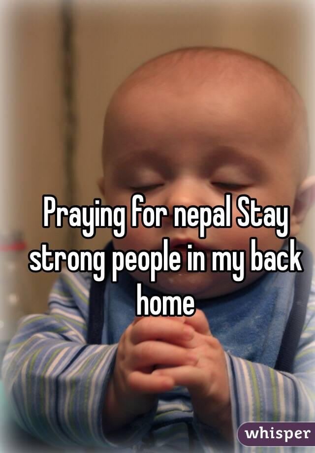 Praying for nepal Stay strong people in my back home