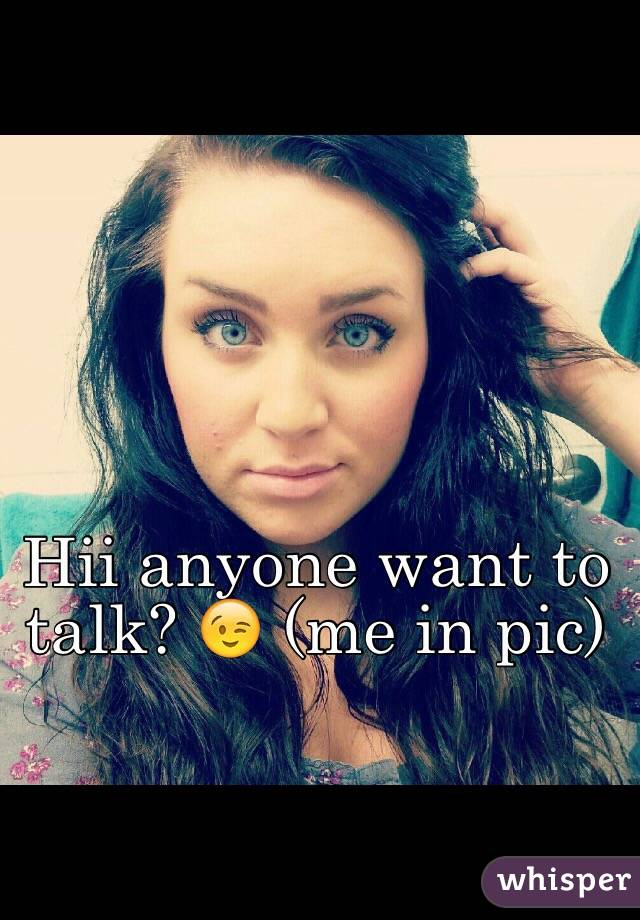 Hii anyone want to talk? 😉 (me in pic)