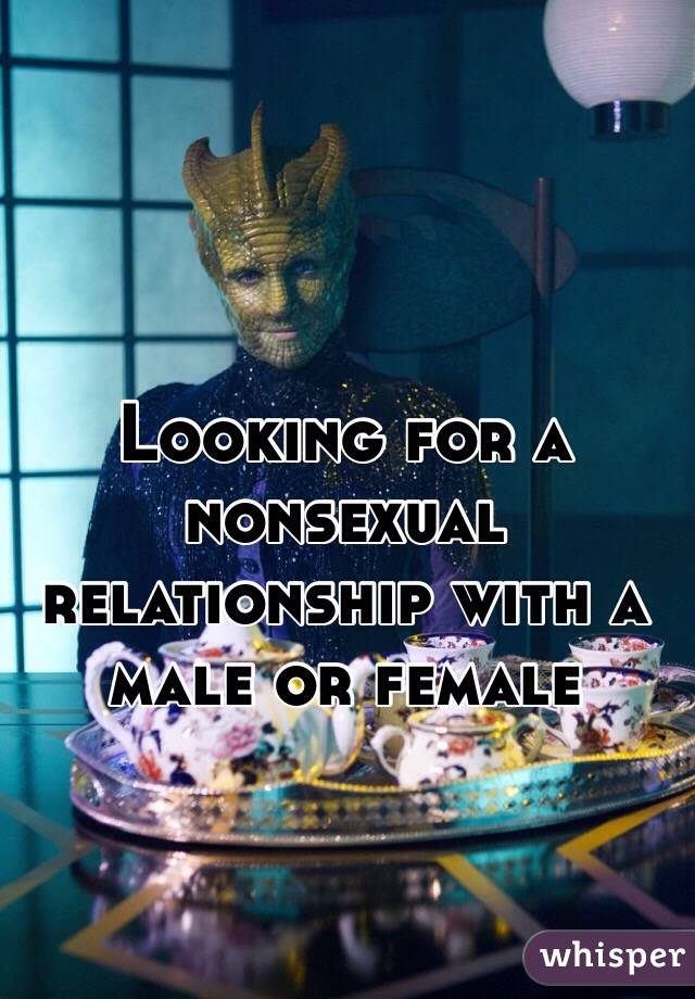 Looking for a nonsexual relationship with a male or female
