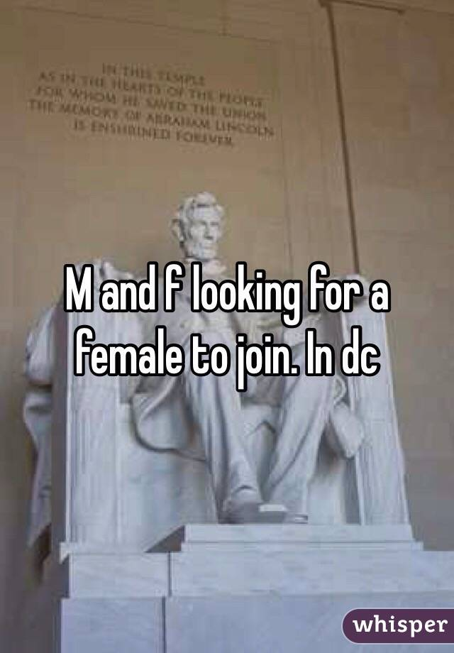 M and f looking for a female to join. In dc