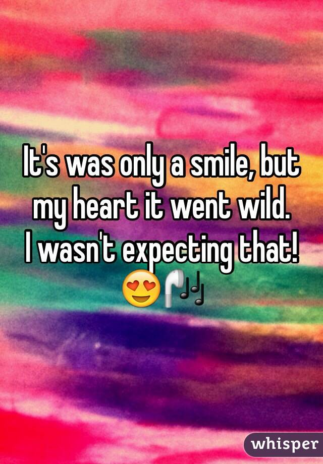 It's was only a smile, but my heart it went wild.  I wasn't expecting that!  😍🎧