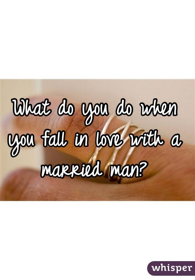 What do you do when you fall in love with a married man?