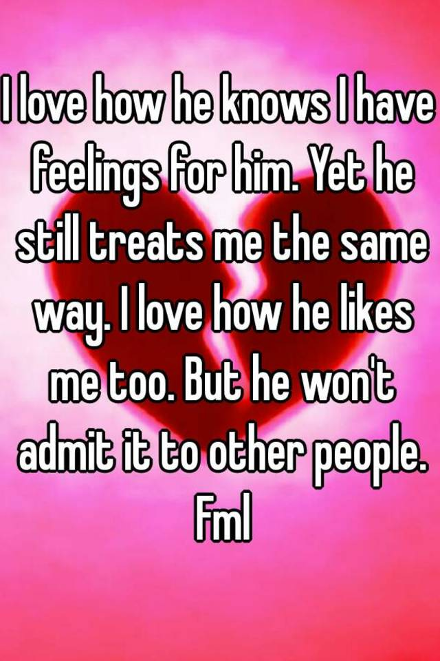 Why Won T He Admit He Likes Me