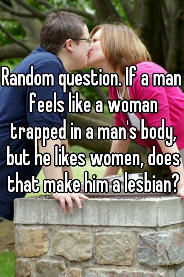 Lesbian trapped in a man s body