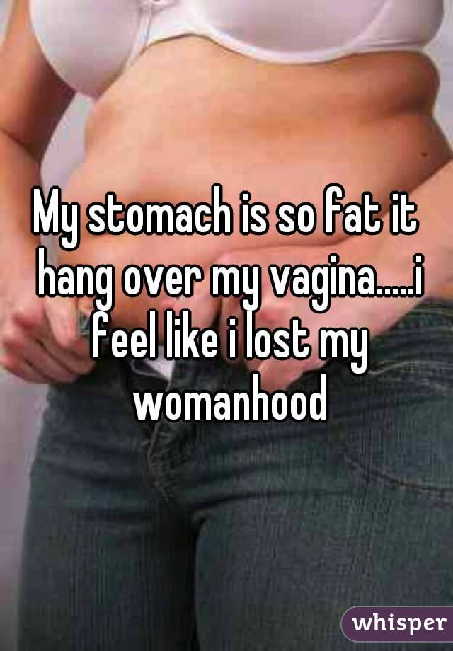 of out fat vagina coming