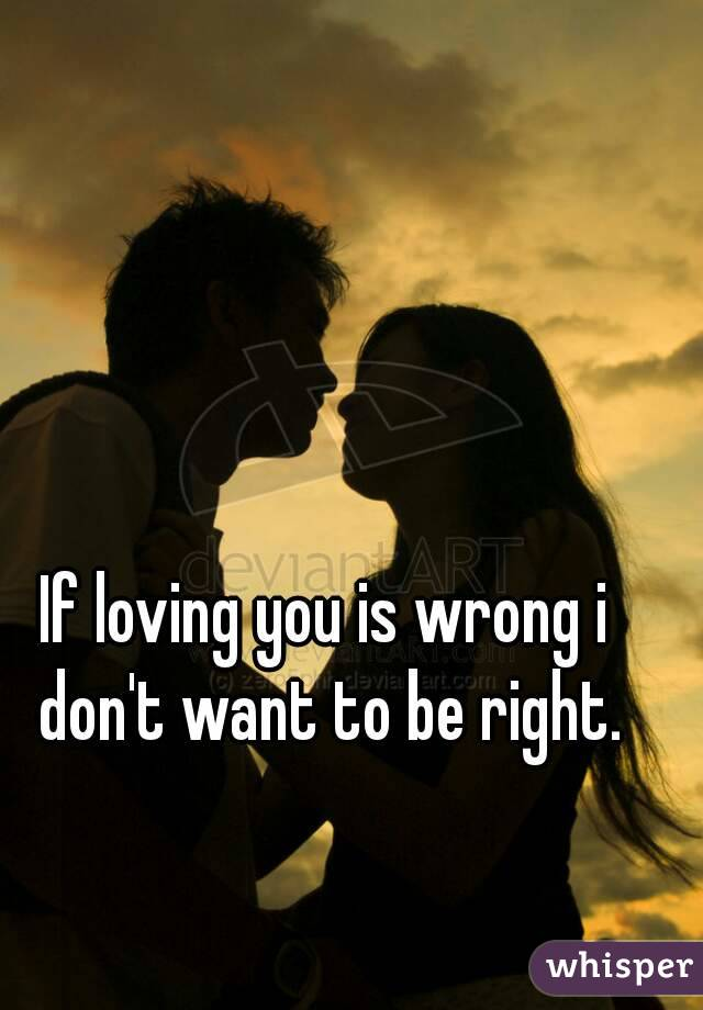 Love is wrong or right