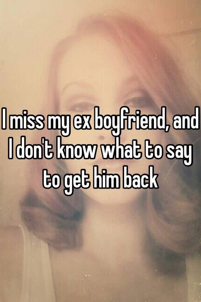 what to say to an ex to get him back