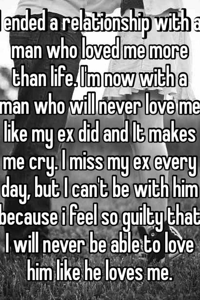 I Ended A Relationship With A Man Who Loved Me More Than Life I M