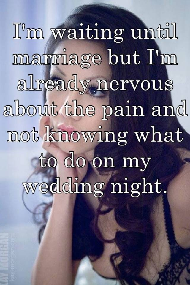 I M Waiting Until Marriage But Already Nervous About The Pain And Not Knowing What To Do On My Wedding Night