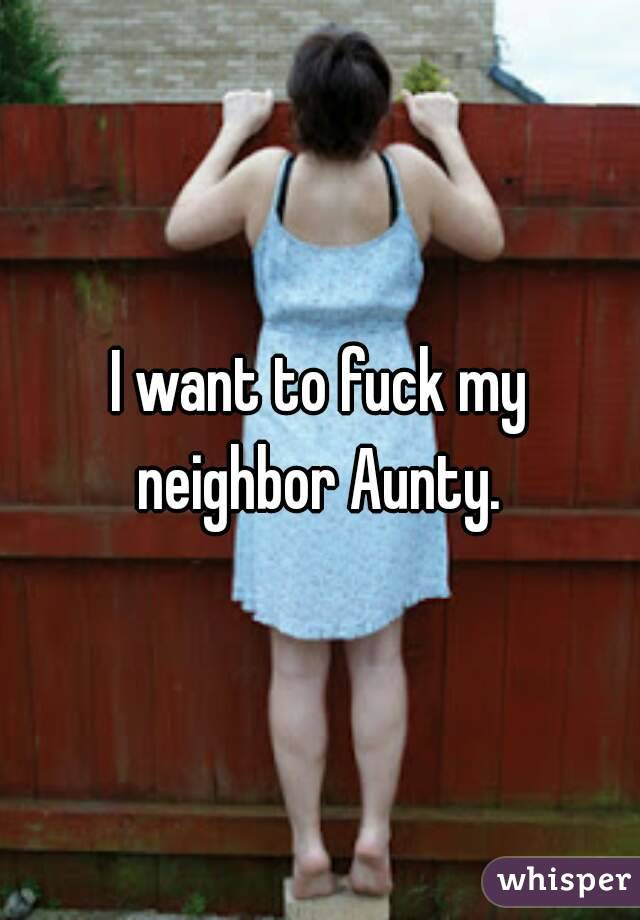 Want to fuck my neighbor
