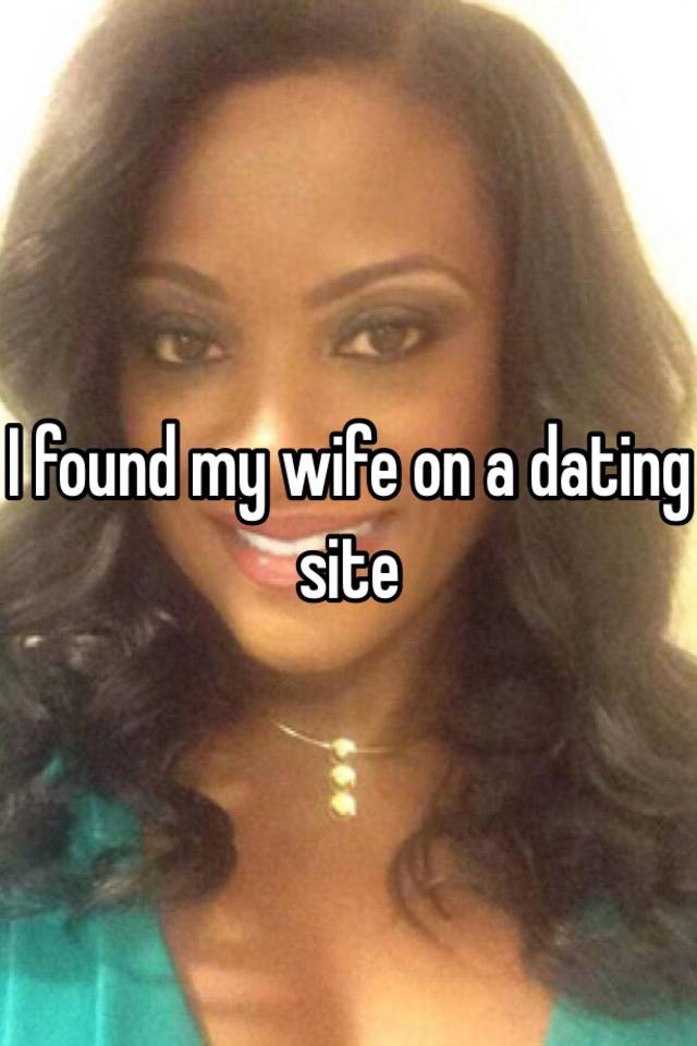 Found my wife on dating site