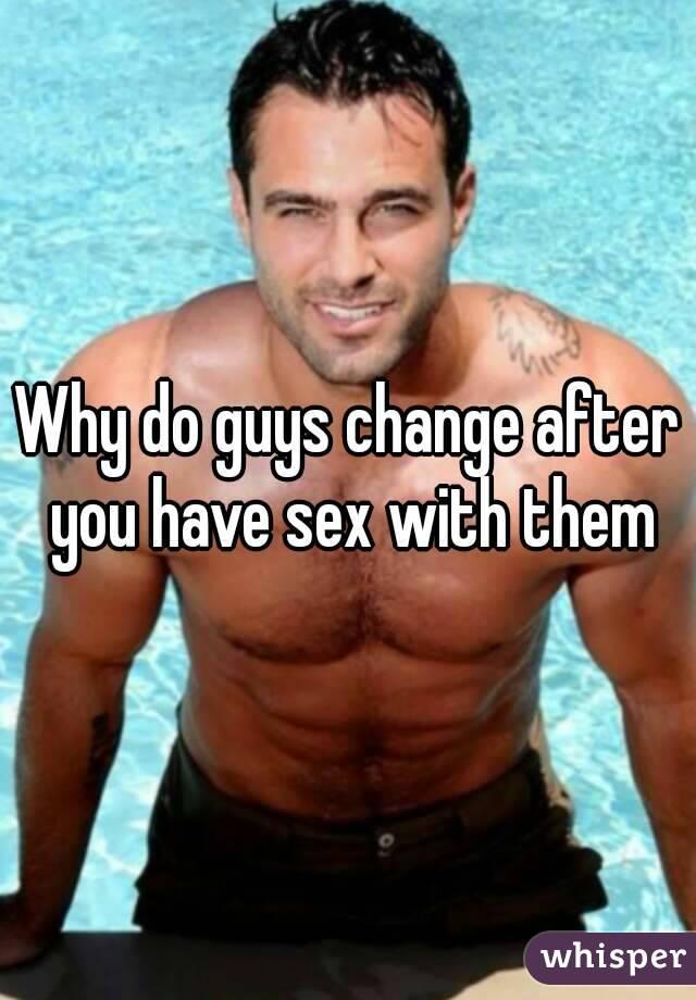 Why do men change after sex