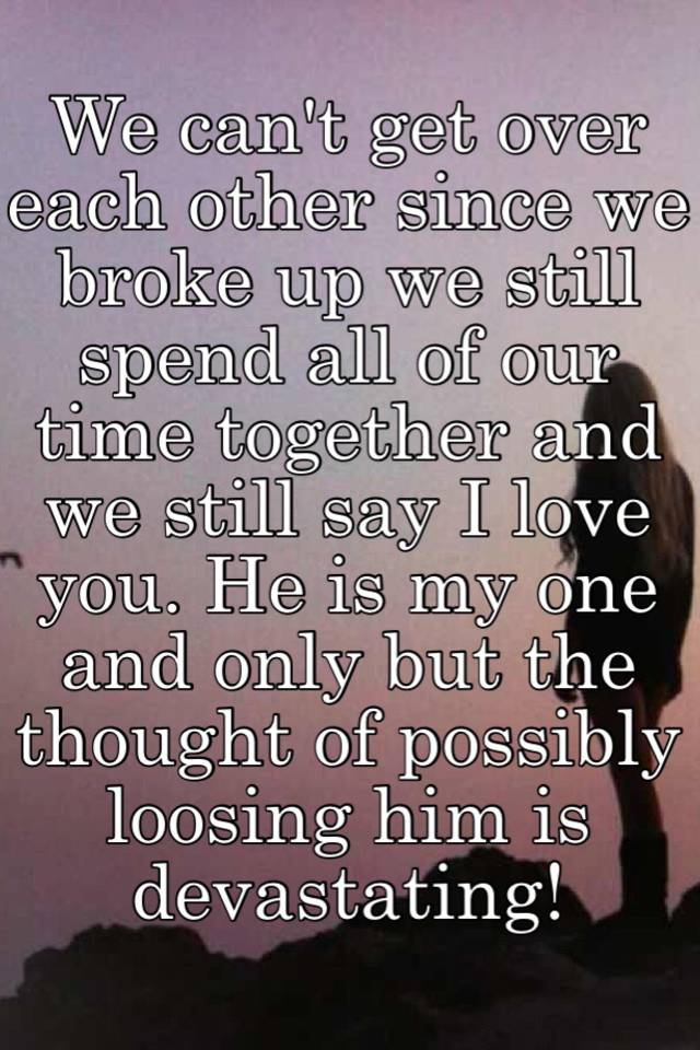 We Broke Up But We Still Love Each Other
