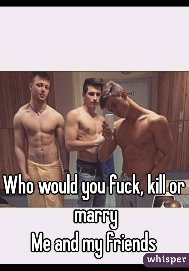 who would you fuck