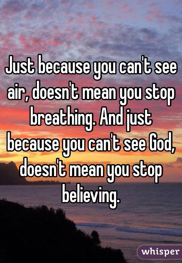 Just because you canu0027t see air doesnu0027t