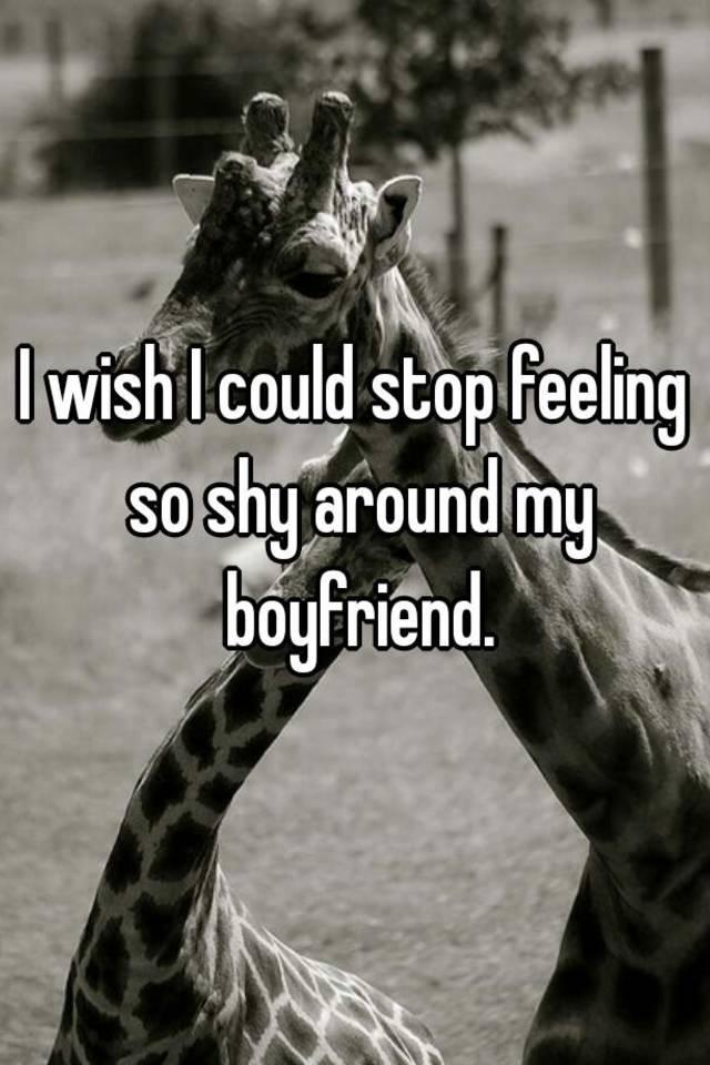 i get shy around my boyfriend