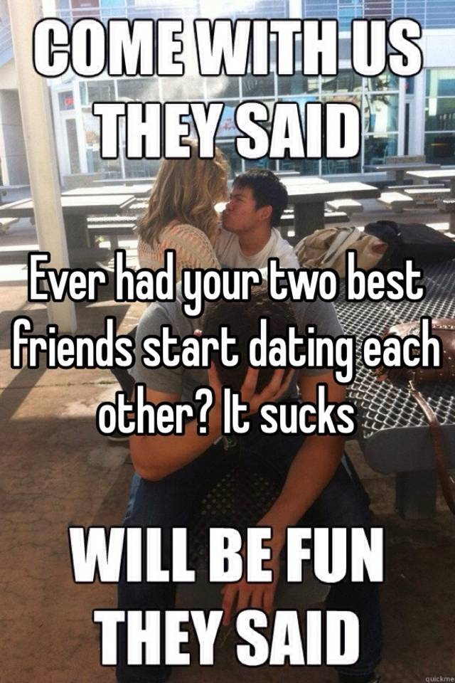 Are Dating Two Your Friends Best To What Do If