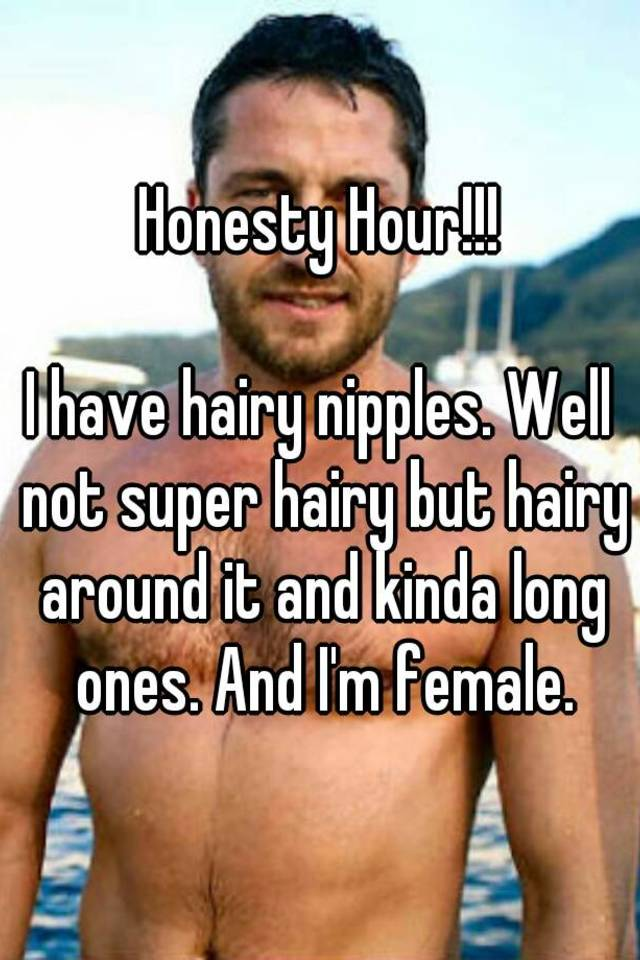 I Have Hairy Nipples
