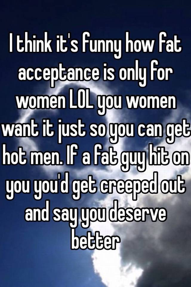 women acceptance Fat men and