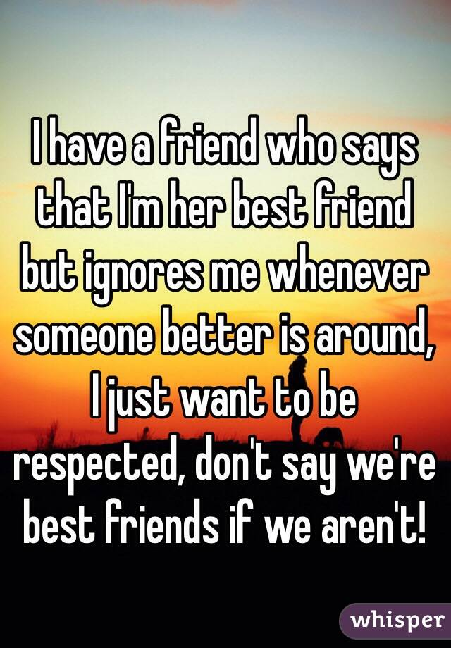 Best is your you to ignoring what friend if do What To