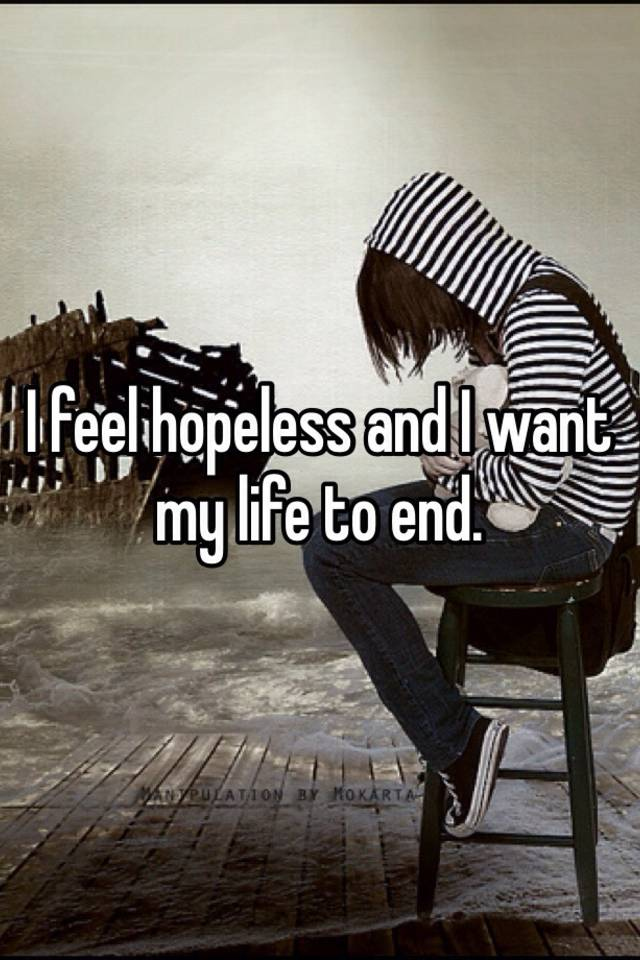 I feel hopeless about my life