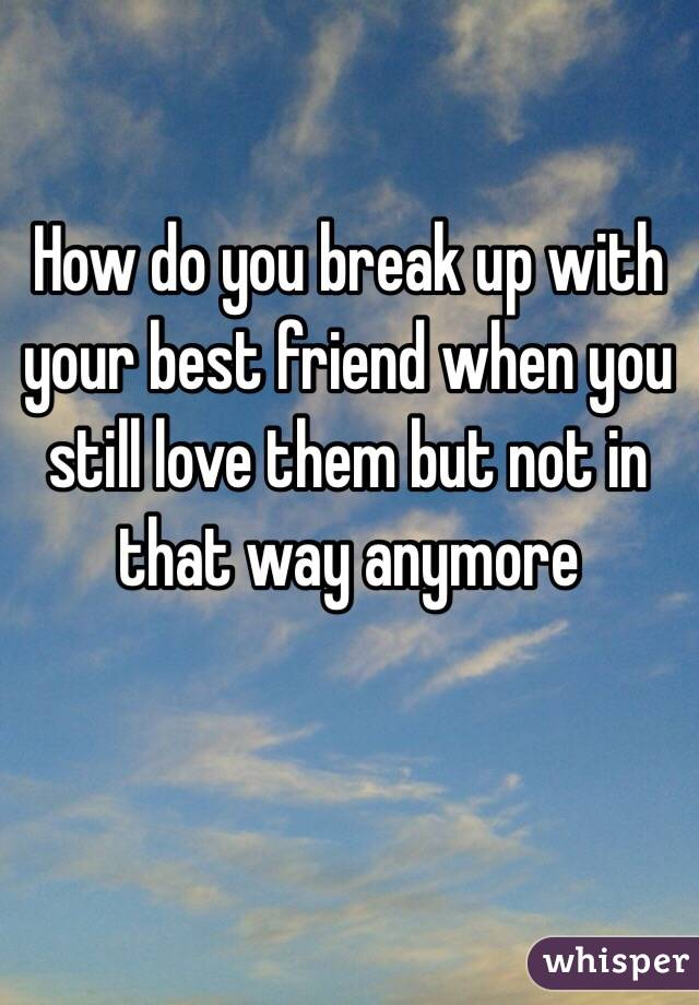 breaking up with your best friend