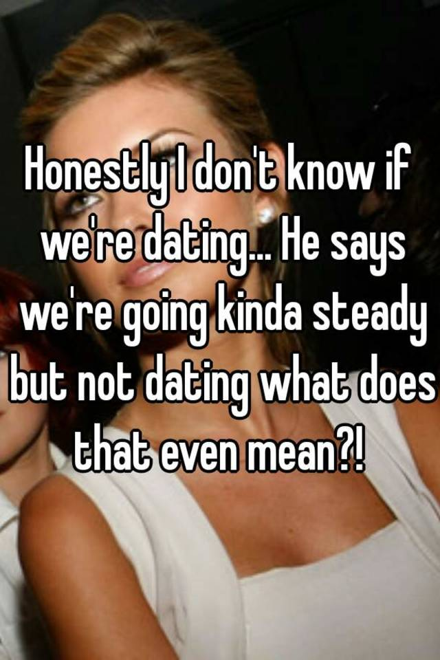 Are Dating He Mean What We That Are Says Does case you have
