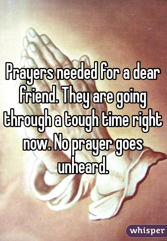 Prayers needed for a dear friend  They are going through a