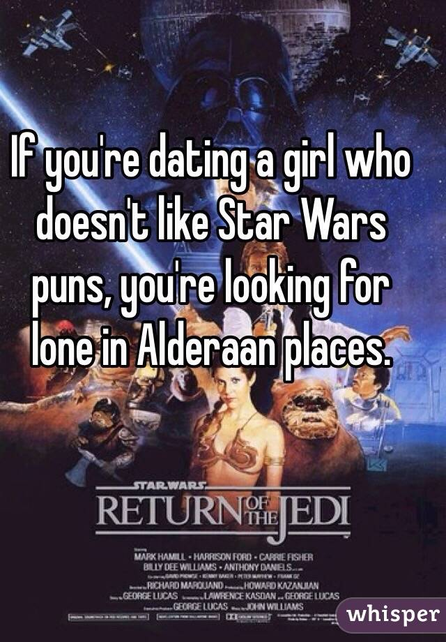 If youre dating a girl who doesnt like star wars puns