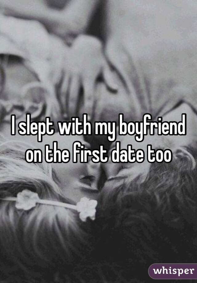 I slept with my boyfriend on the first date too
