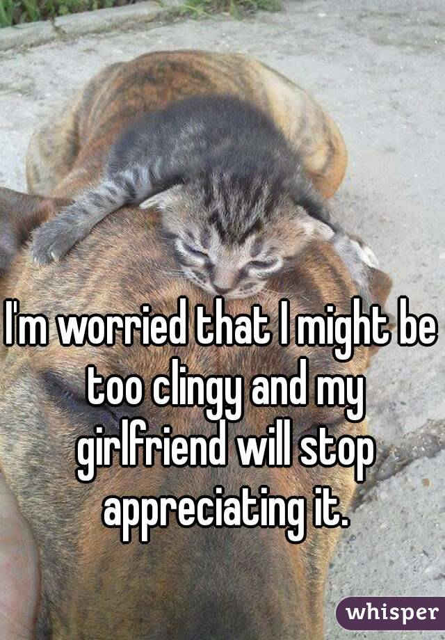 Girlfriend too clingy