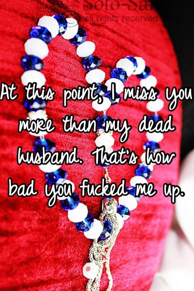 I miss my deceased husband