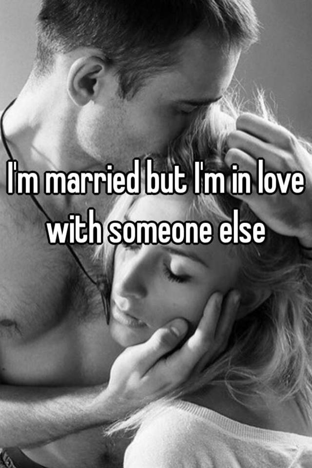 Being married but in love with someone else