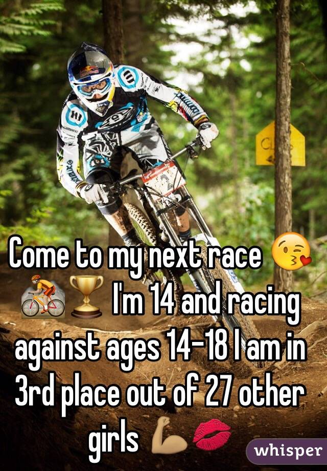 Come to my next race 😘🚵🏼🏆 I'm 14 and racing against ages 14-18 I am in 3rd place out of 27 other girls 💪🏽💋