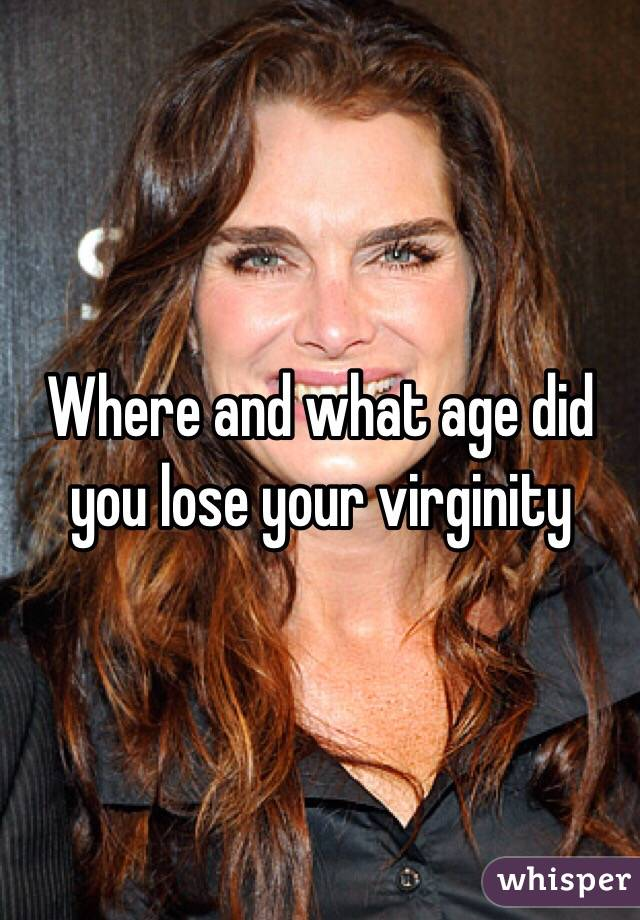 Where and what age did you lose your virginity