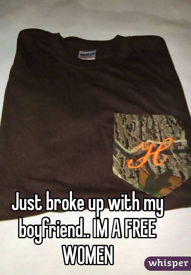Just broke up with my boyfriend.. IM A FREE WOMEN