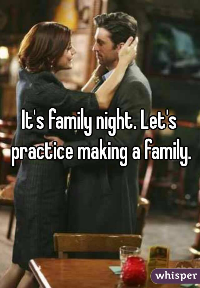 It's family night. Let's practice making a family.