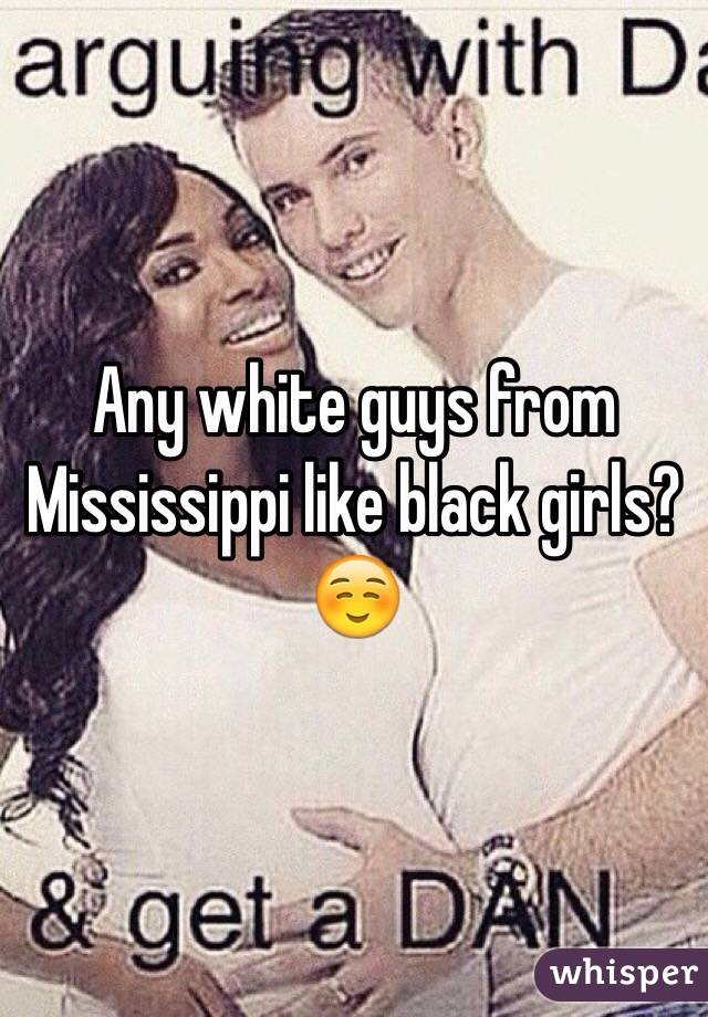 Any white guys from Mississippi like black girls? ☺️