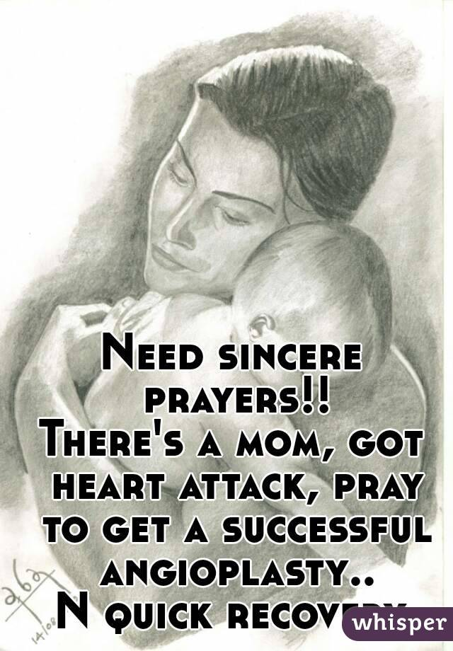 Need sincere prayers!! There's a mom, got heart attack, pray to get a successful angioplasty.. N quick recovery