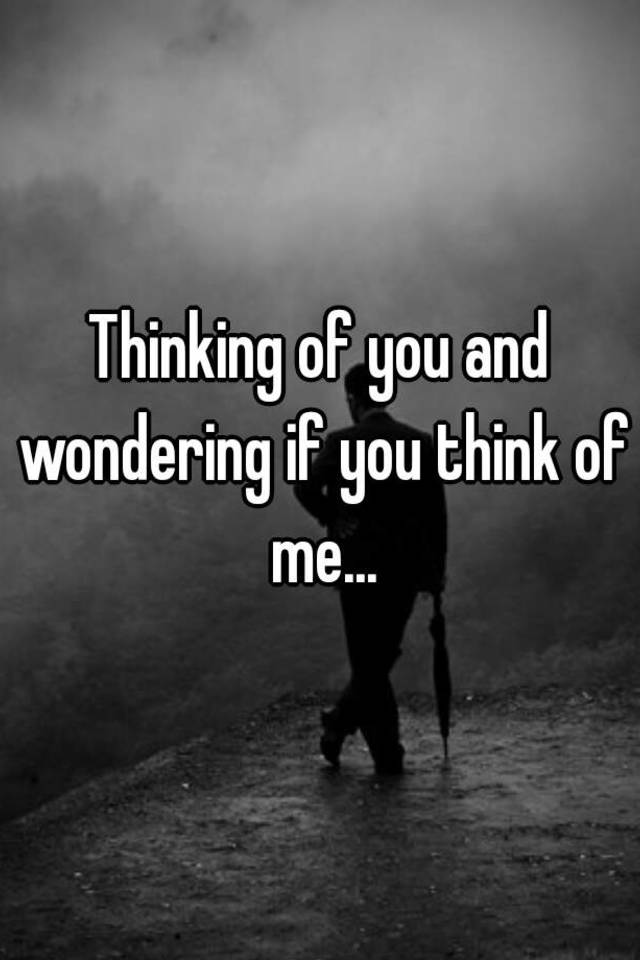 what about me are you thinking about