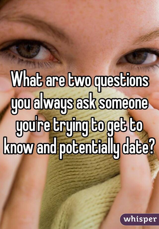 questions to ask to get to know someone youre dating