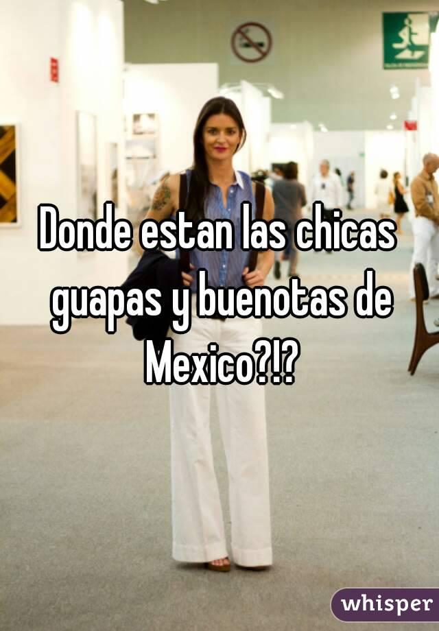 Donde Estan Las Chicas Guapas Y Buenotas De Mexico