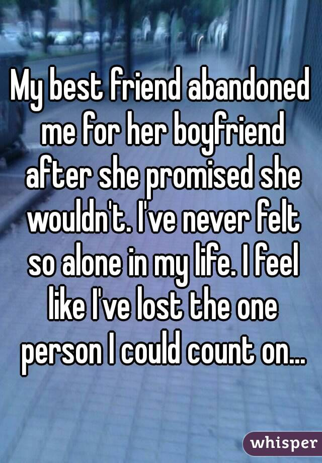 My best friend abandoned me for her boyfriend after she promised she