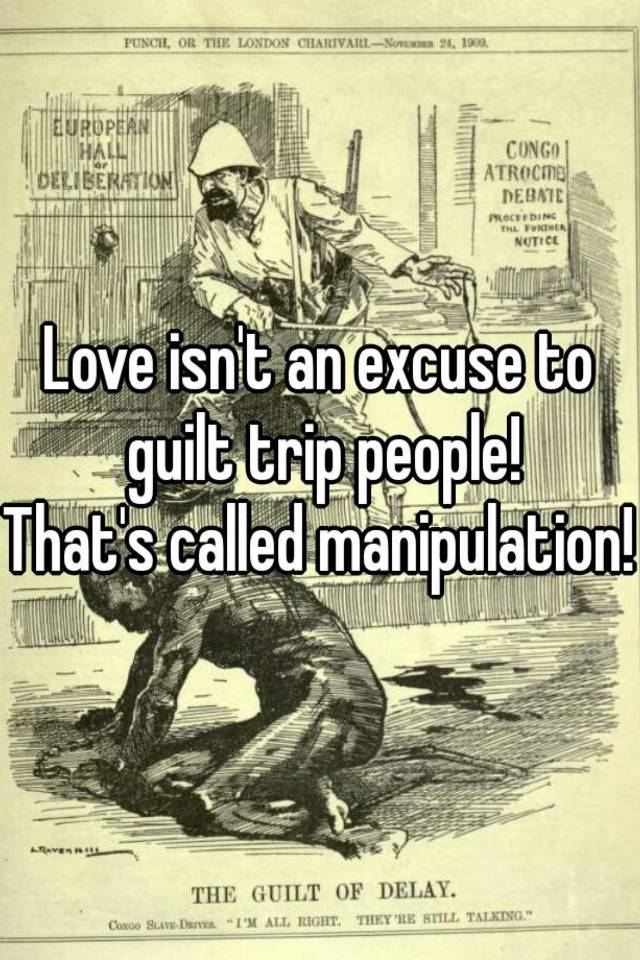 Guilt trip manipulation
