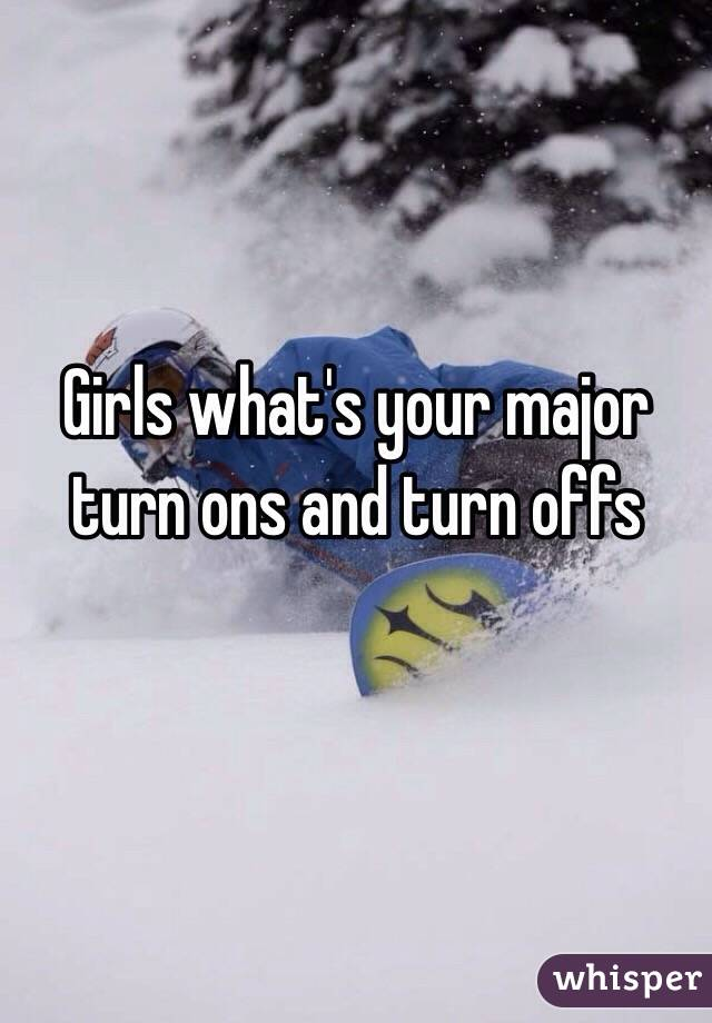 Turn ons and offs for girls