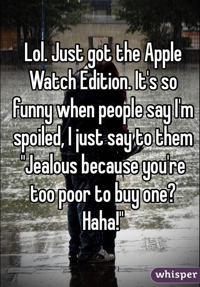 haha you so funny