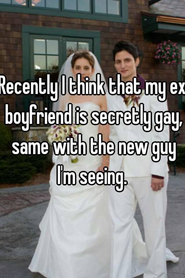 i think my ex boyfriend is gay