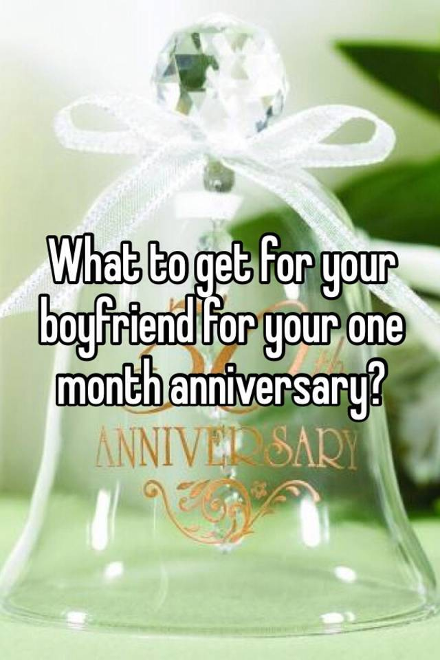 what to get your boyfriend for your one year anniversary