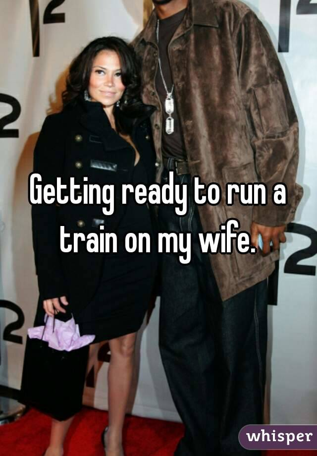 Running A Train On My Wife