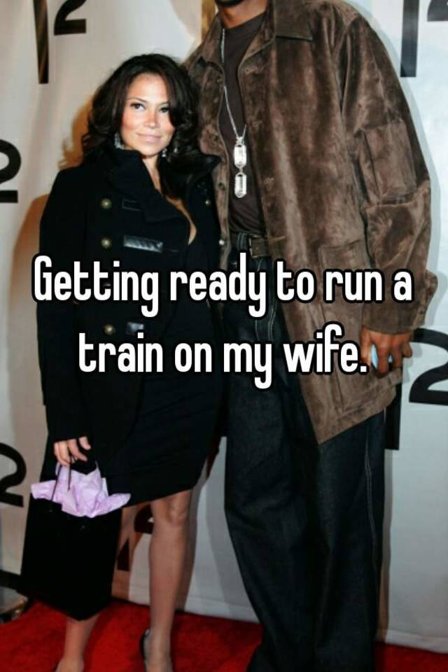Run A Train On My Wife